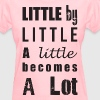 Little By Little. A Little Becomes A Lot. - Women's T-Shirt