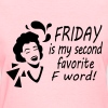 Friday is my second favorite F word! - Women's T-Shirt