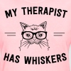 My therapist has whiskers - Women's T-Shirt