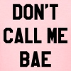 Don't call me bae - Women's T-Shirt