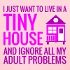 Tiny House - Adult Proble - Women's T-Shirt