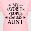 My Favorite People Call Me Aunt - Women's T-Shirt