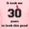 It took me 30 years - Women's T-Shirt