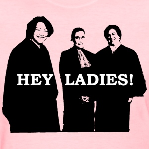 Supreme Court Justices: Hey Ladies!