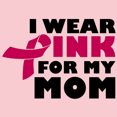 I Wear Pink For My Mom - Breast Cancer
