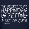 Secret to my happiness is petting lots of cats - Women's T-Shirt