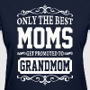 Only The Best Moms Get Promoted To Grandmom - Women's T-Shirt