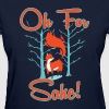 oh for fox sake - Women's T-Shirt