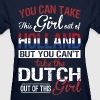 You Can Take The Girl Out Of Holland - Women's T-Shirt