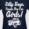 Silly Boys Trucks Are For Girls - Women's T-Shirt