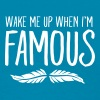 Wake Me Up When I'm Famous - Women's T-Shirt