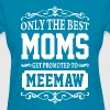 Only The Best Moms Get Promoted  To Meemaw - Women's T-Shirt