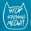 Stop Stressing Meowt! - Women's T-Shirt