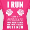 I run like a mermaid who traded her voice for legs - Women's T-Shirt