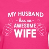 My husband has an awesome wife - Women's T-Shirt