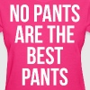 No Pants Are The Best Pants - Women's T-Shirt
