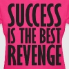 Success Is The Best Revenge - Women's T-Shirt
