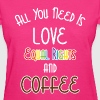 All You Need Is Love Equal Right And Coffee LGBT  - Women's T-Shirt