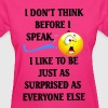 I DONT THINK BEFORE I SPEAK - Women's T-Shirt