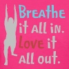 Breathe It All In - Love It All Out - Women's T-Shirt