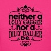 Lolly Gag or Dilly Dally - Women's T-Shirt