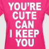 can i keep you  - Women's T-Shirt
