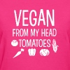Vegan from my head tomatoes funny shirt - Women's T-Shirt