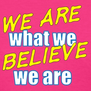 We Are what we believe we are - motivational Messa - Women's T-Shirt