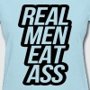 Real Men Eat Ass - Women's T-Shirt