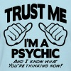 TRUST ME I'M A PSYCHIC I KNOW YOU'RE THINKING - Women's T-Shirt