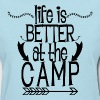 Life Is Better At Camp - Women's T-Shirt