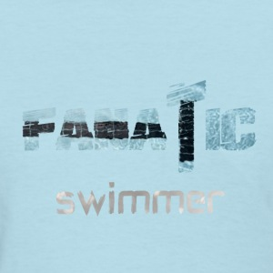 Fanatic Swimmer - Women's T-Shirt