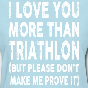 I love Triathlon More Than You - Women's T-Shirt