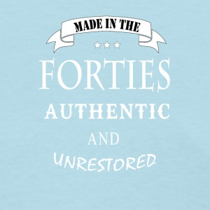 made in the forties authentic and unrestored - Women's T-Shirt