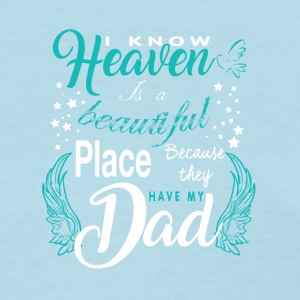 Heaven Is A Beautiful Place They Have My Dad Shirt - Women's T-Shirt
