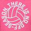 There is no Off Season Volleyball - Women's T-Shirt