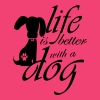 Life is better with a dog - Women's V-Neck T-Shirt
