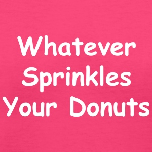 Whatever Sprinkles Your Donuts - Women's V-Neck T-Shirt