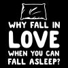 Why fall in love when you can fall asleep? - Women's V-Neck T-Shirt