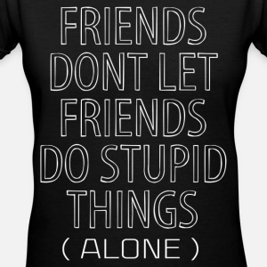 Friends Dont Let Friends Do Stupid Things (Alone)
