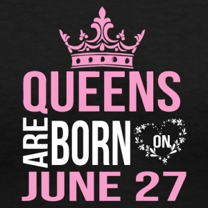 Queens are born on JUNE 27 - Women's V-Neck T-Shirt