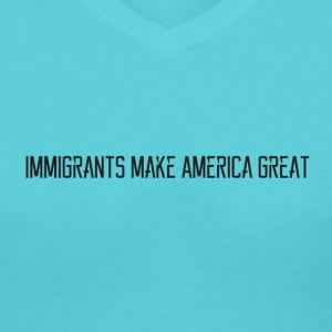 immigrants make America great - Women's V-Neck T-Shirt