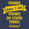 Friends Don´t Let Friends Do Stupid Things (Alone) - Women's V-Neck T-Shirt
