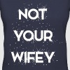 NOT YOUR WIFEY - Women's V-Neck T-Shirt