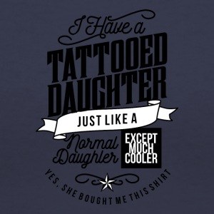 I Have A Tattooed Daughter - Women's V-Neck T-Shirt