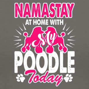Namastay At Home With My Poodle Shirt - Women's V-Neck T-Shirt