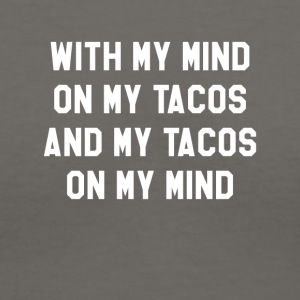 With My Mind On My Tacos And My Tacos On My Mind - Women's V-Neck T-Shirt