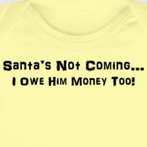 Santa's Not Coming...I Owe Him Money Too! - Short Sleeve Baby Bodysuit