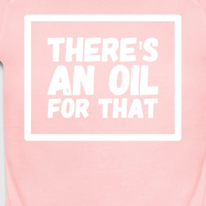 There's an oil for that - Short Sleeve Baby Bodysuit