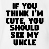 If You Think I'm Cute You Should See My Uncle - Short Sleeve Baby Bodysuit
